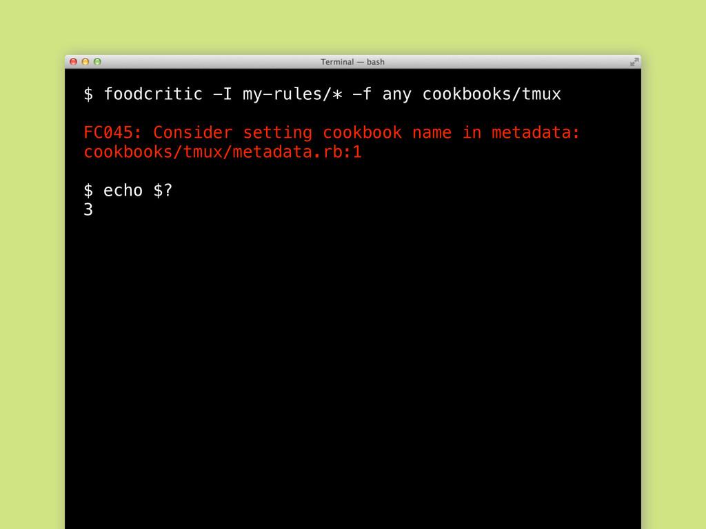 $ foodcritic -I my-rules/* -f any cookbooks/tmu...