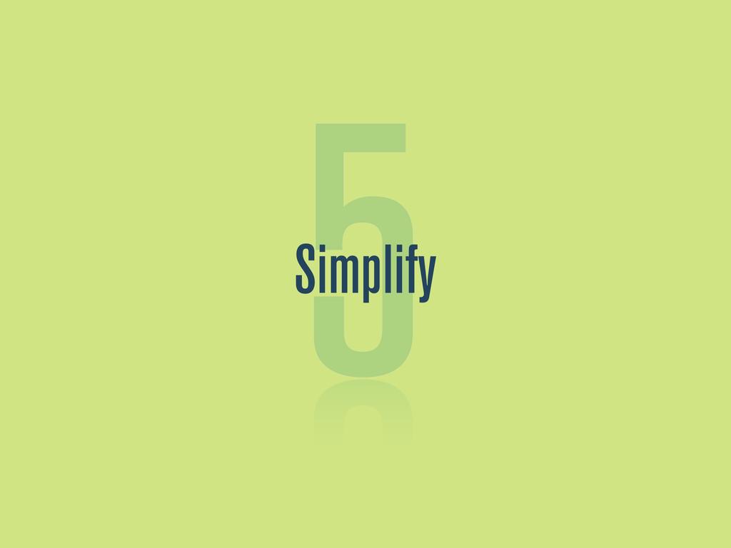 5 Simplify