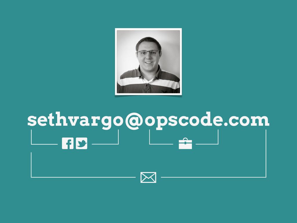 sethvargo@opscode.com E b yz