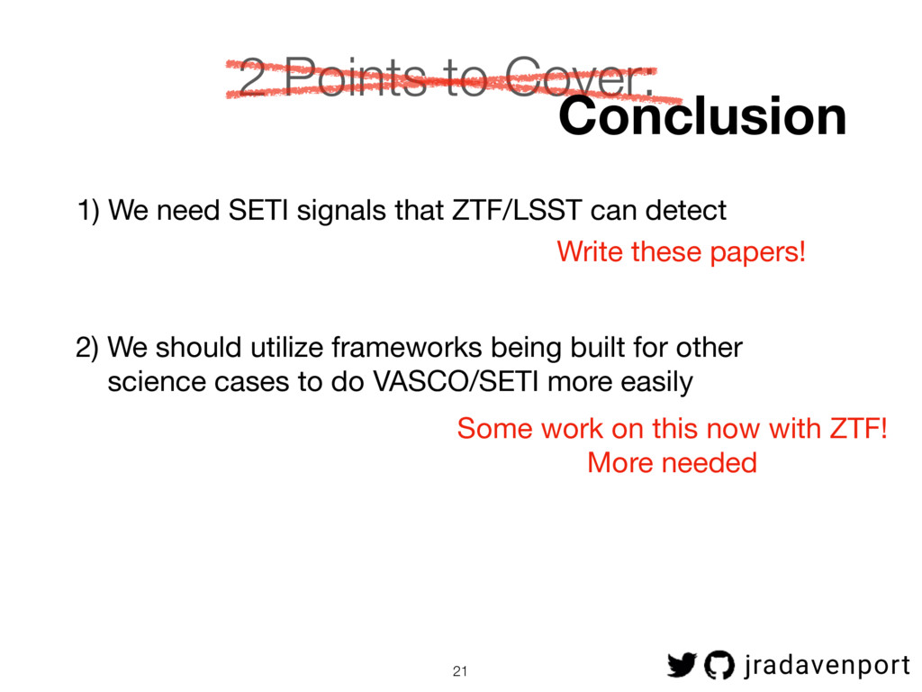 21 2 Points to Cover: 1) We need SETI signals t...