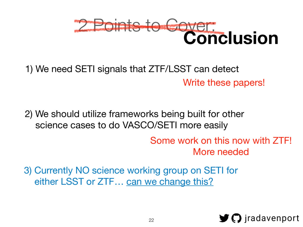 22 2 Points to Cover: 1) We need SETI signals t...