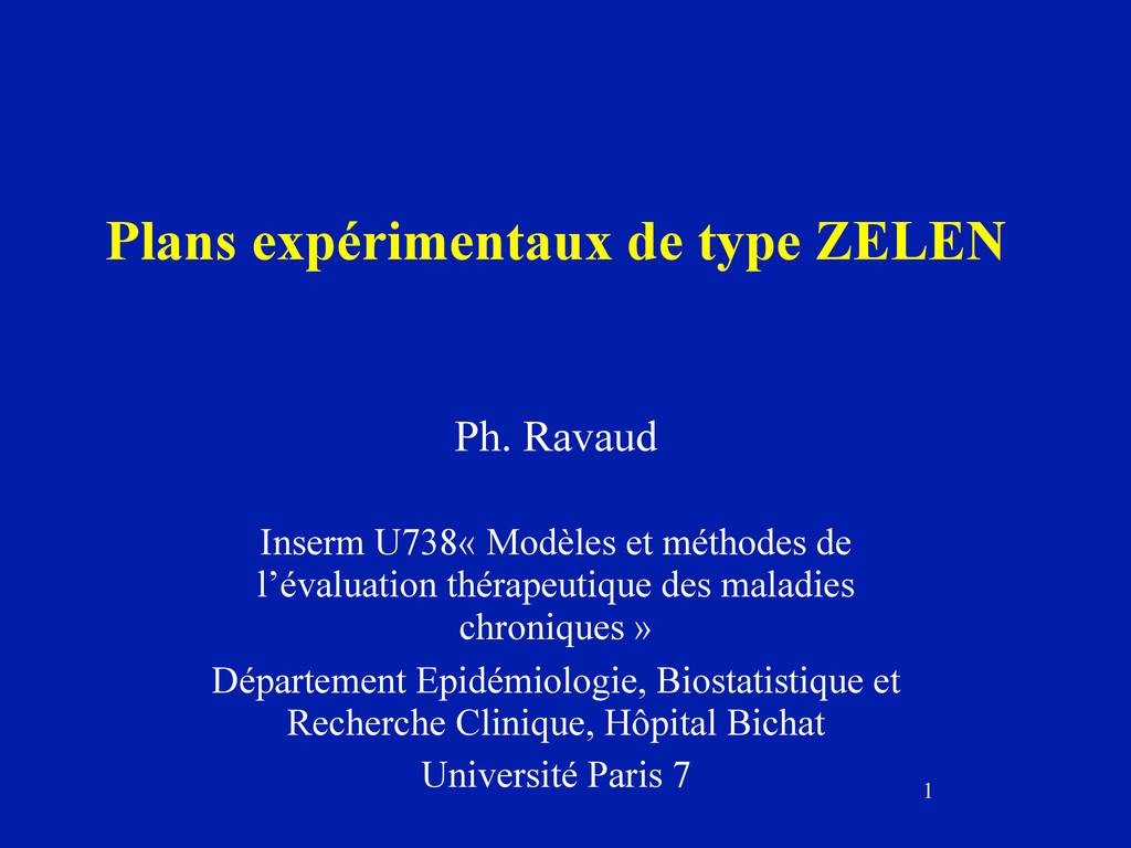 1 Plans expérimentaux de type ZELEN Ph. Ravaud ...