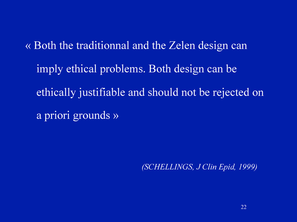 22 « Both the traditionnal and the Zelen design...