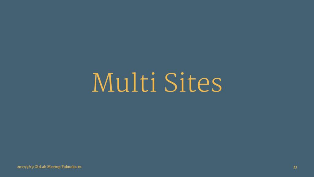 Multi Sites 2017/9/19 GitLab Meetup Fukuoka #1 ...