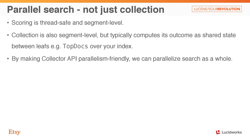 Parallel search - not just collection • Scoring...