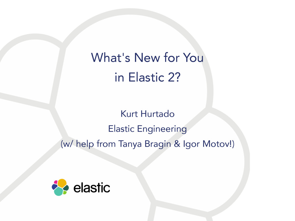 What's New for You in Elastic 2? Kurt Hurtado E...
