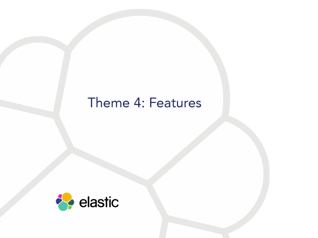 Theme 4: Features