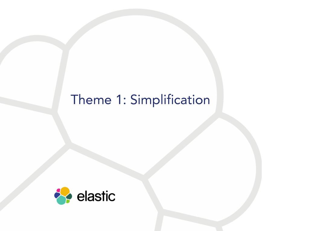 Theme 1: Simplification