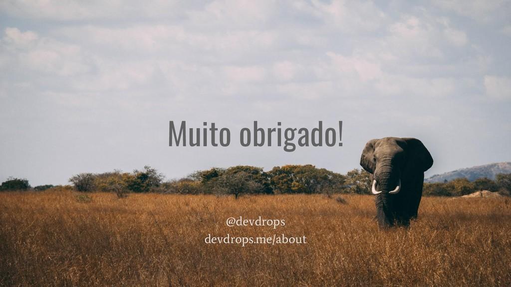 @devdrops devdrops.me/about Muito obrigado!