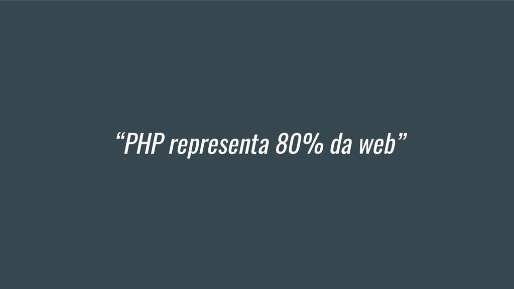 """""""PHP representa 80% da web"""""""