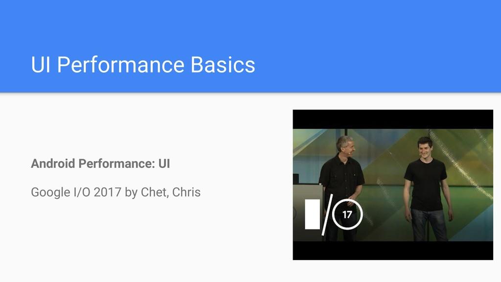 UI Performance Basics Android Performance: UI G...