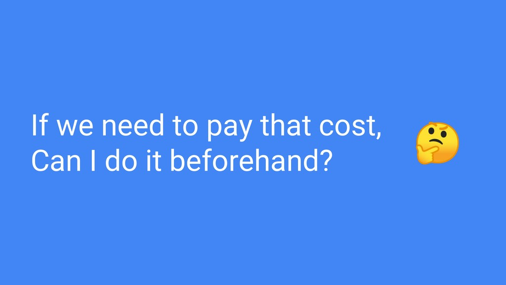 If we need to pay that cost, Can I do it before...