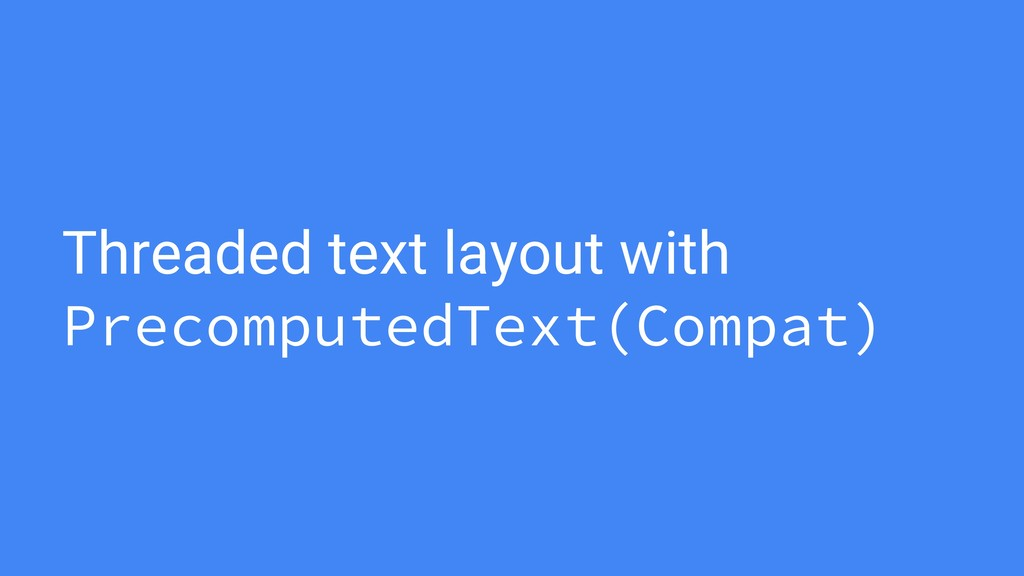 Threaded text layout with PrecomputedText(Compa...