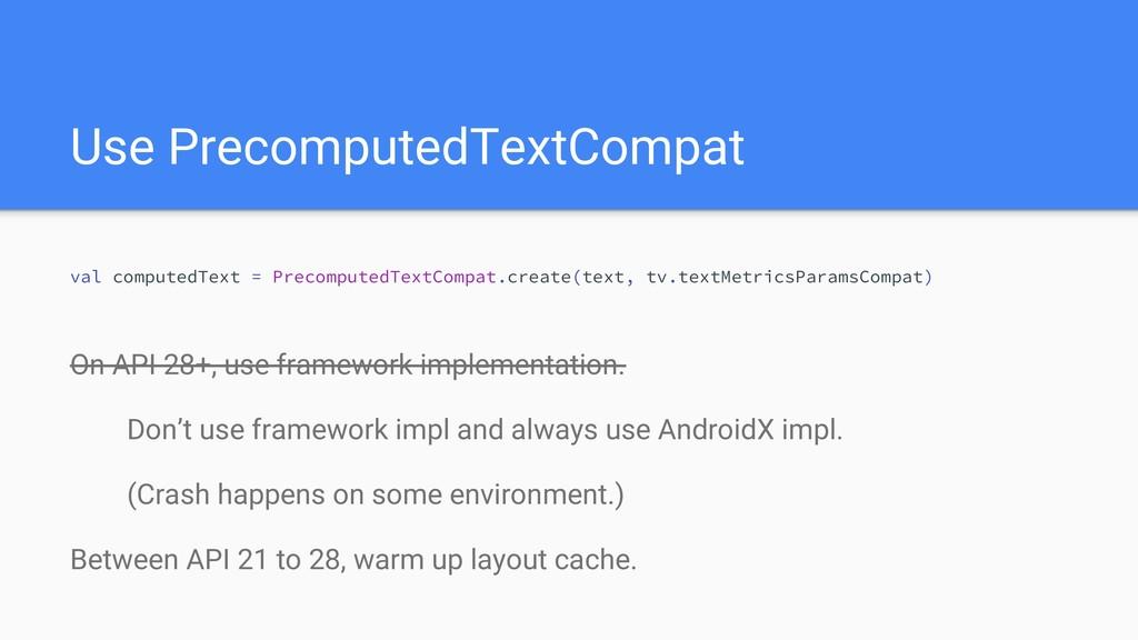 Use PrecomputedTextCompat On API 28+, use frame...