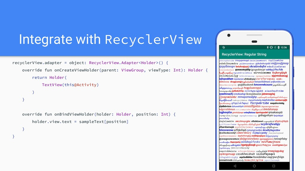 Integrate with RecyclerView recyclerView.adapte...