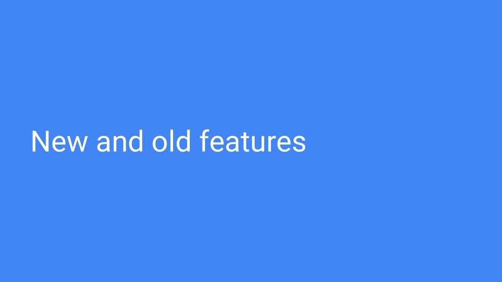 New and old features