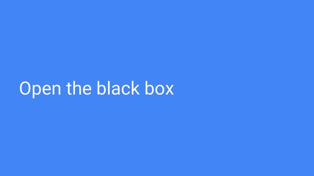 Open the black box