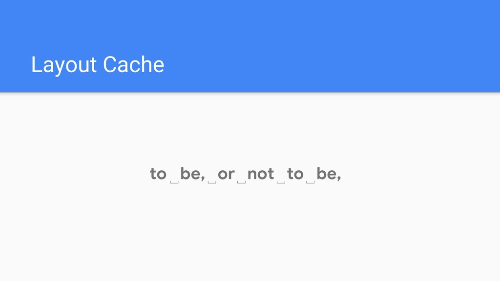Layout Cache to␣ be, or not to be, ␣ ␣ ␣ ␣