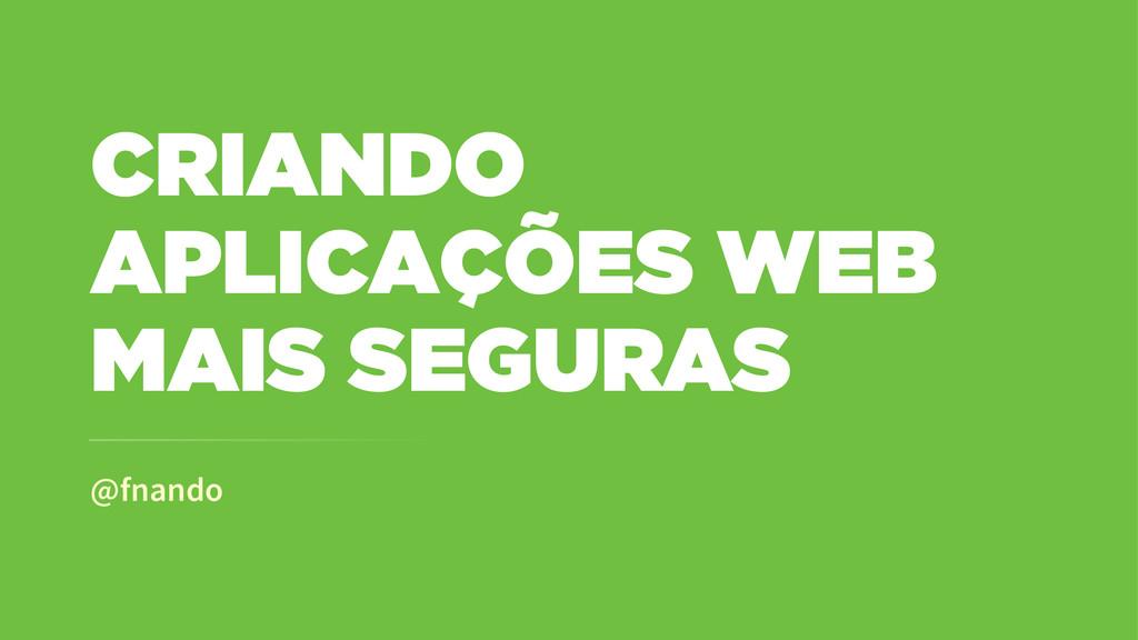 @fnando CRIANDO APLICAÇÕES WEB MAIS SEGURAS