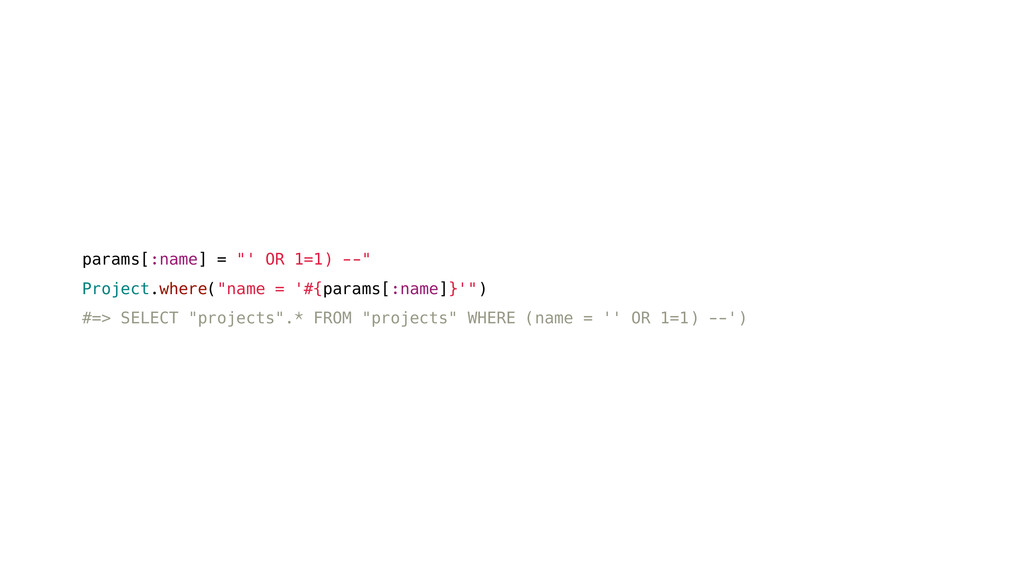 """params[:name] = """"' OR 1=1) --"""" Project.where(""""n..."""
