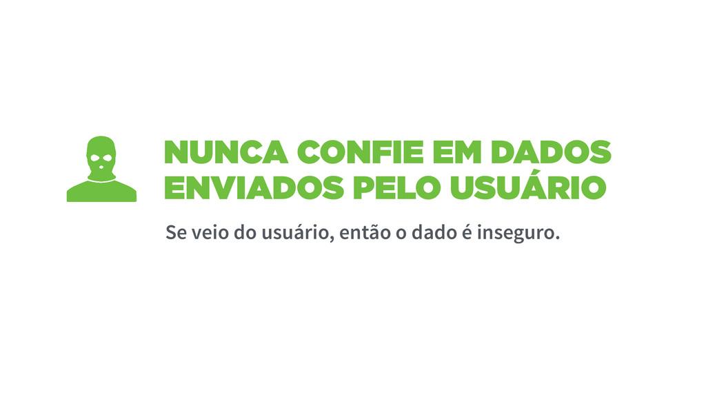 NUNCA CONFIE EM DADOS ENVIADOS PELO USUÁRIO Se ...