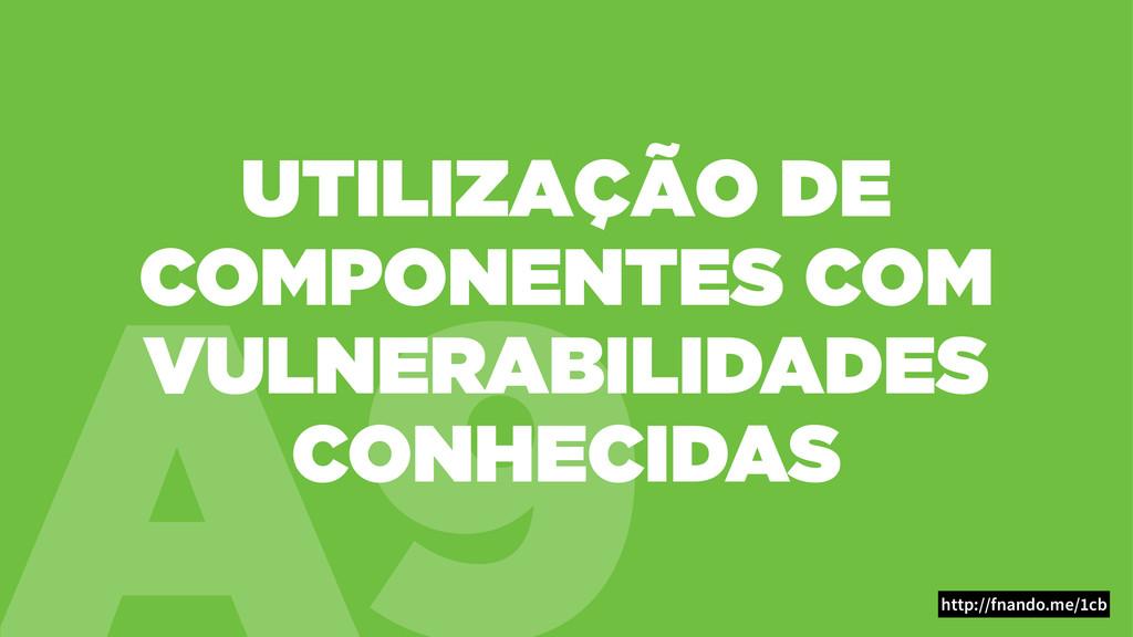 A9 UTILIZAÇÃO DE COMPONENTES COM VULNERABILIDAD...