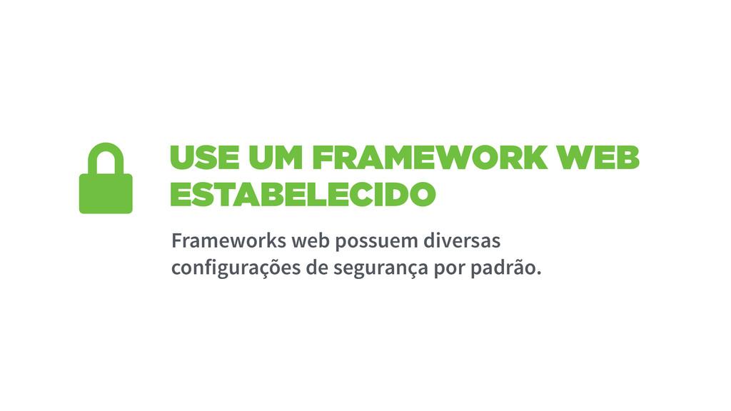 USE UM FRAMEWORK WEB ESTABELECIDO Frameworks we...