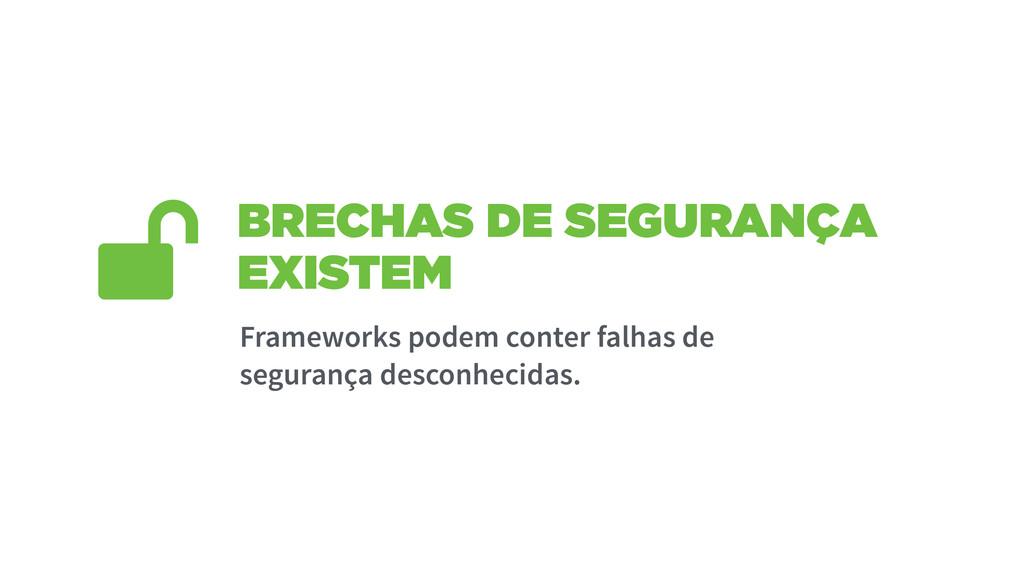 BRECHAS DE SEGURANÇA EXISTEM Frameworks podem c...