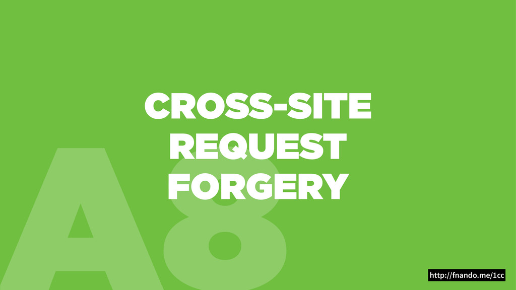 A8 CROSS-SITE REQUEST FORGERY http://fnando.me/...