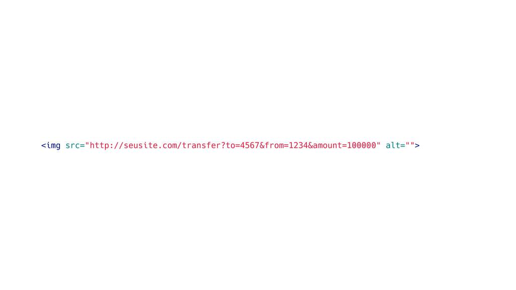 """<img src=""""http://seusite.com/transfer?to=4567&f..."""