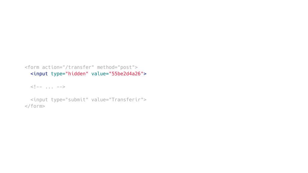 "<form action=""/transfer"" method=""post""> <input ..."