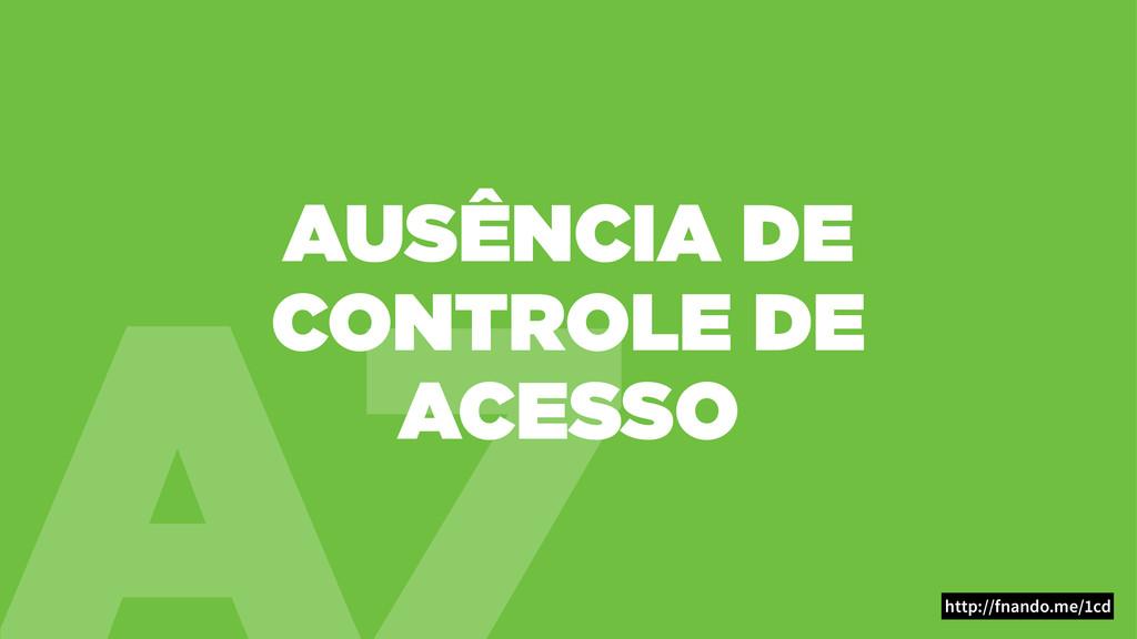 A7 AUSÊNCIA DE CONTROLE DE ACESSO http://fnando...