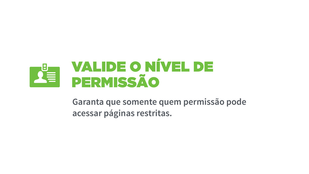 VALIDE O NÍVEL DE PERMISSÃO Garanta que somente...