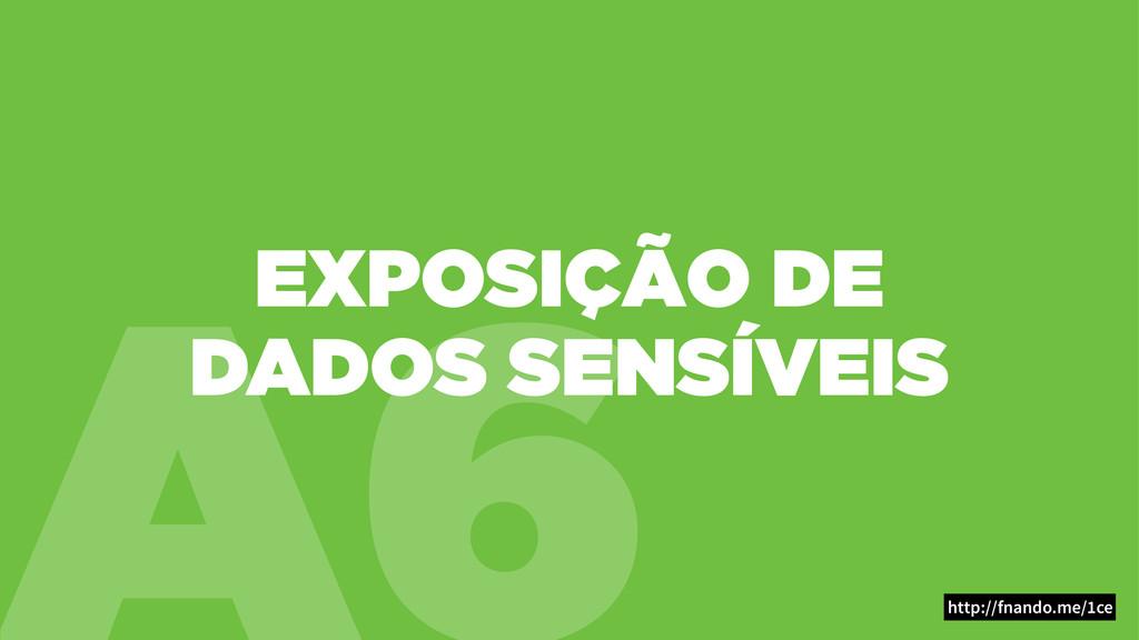 A6 EXPOSIÇÃO DE DADOS SENSÍVEIS http://fnando.m...