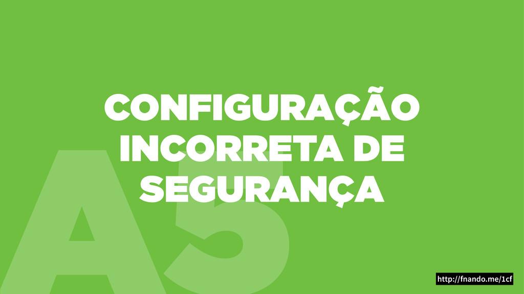 A5 CONFIGURAÇÃO INCORRETA DE SEGURANÇA http://f...