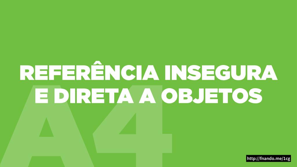 A4 REFERÊNCIA INSEGURA E DIRETA A OBJETOS http:...