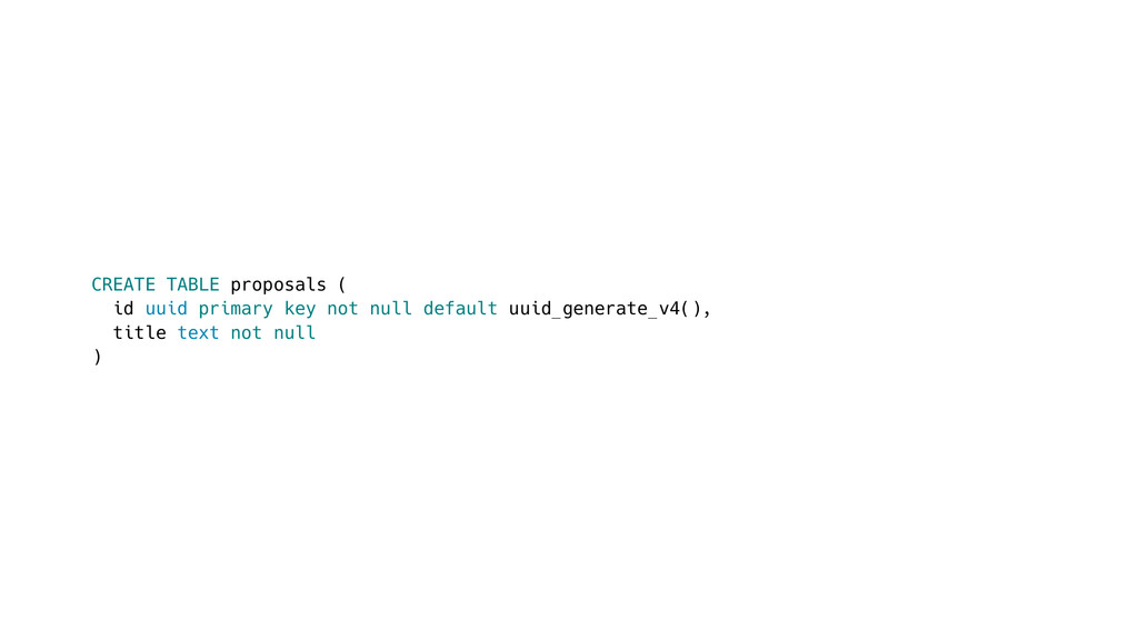 CREATE TABLE proposals ( id uuid primary key no...