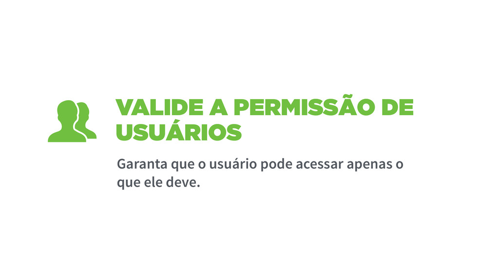 VALIDE A PERMISSÃO DE USUÁRIOS Garanta que o us...