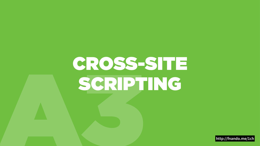 A3 CROSS-SITE SCRIPTING http://fnando.me/1ch