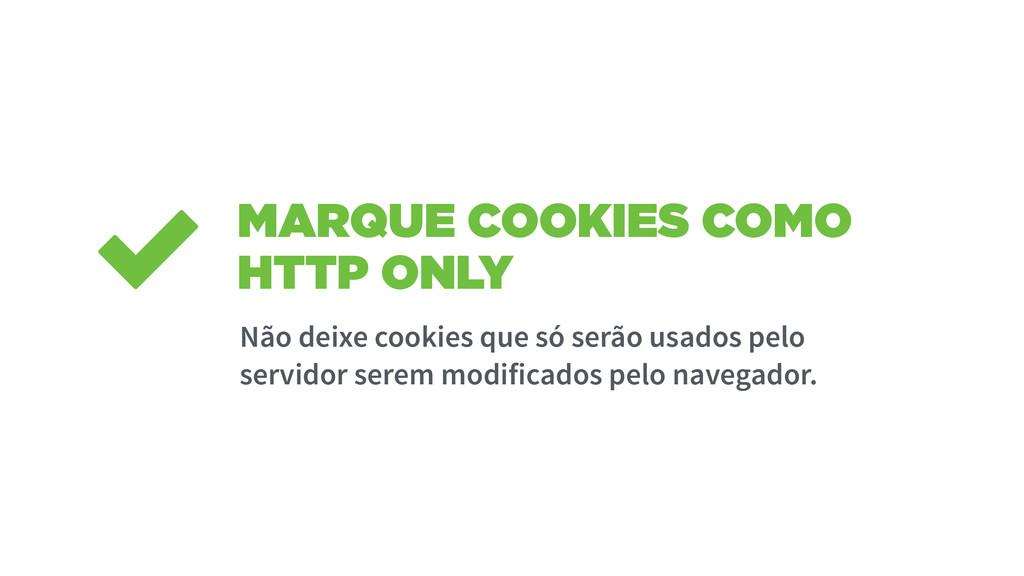 MARQUE COOKIES COMO HTTP ONLY Não deixe cookies...