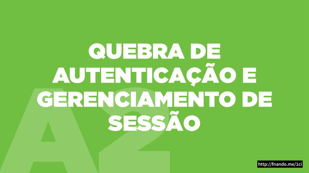 A2 QUEBRA DE AUTENTICAÇÃO E GERENCIAMENTO DE SE...