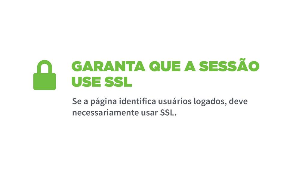 GARANTA QUE A SESSÃO USE SSL Se a página identi...