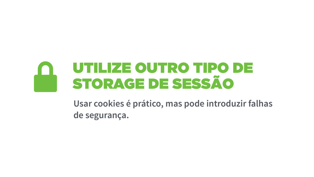 UTILIZE OUTRO TIPO DE STORAGE DE SESSÃO Usar co...