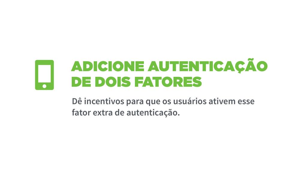 ADICIONE AUTENTICAÇÃO DE DOIS FATORES Dê incent...