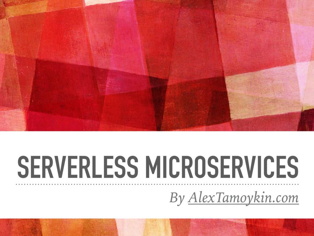SERVERLESS MICROSERVICES By AlexTamoykin.com