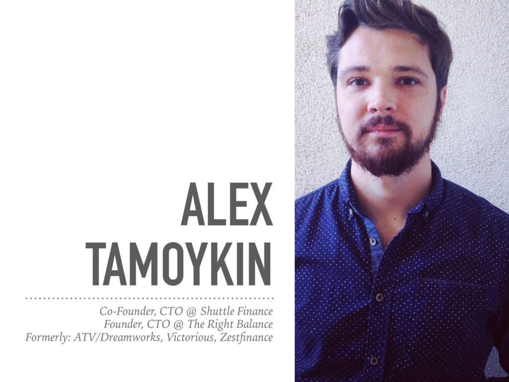 ALEX TAMOYKIN Co-Founder, CTO @ Shuttle Finance...