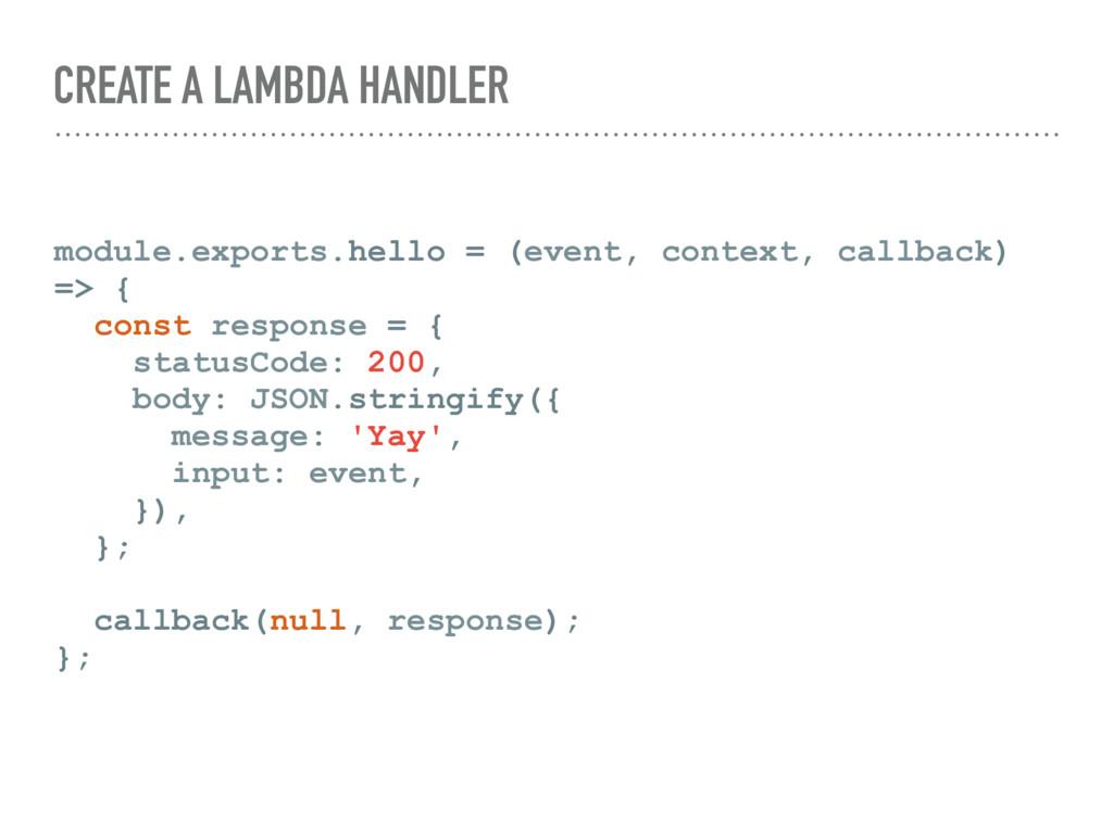 CREATE A LAMBDA HANDLER module.exports.hello = ...