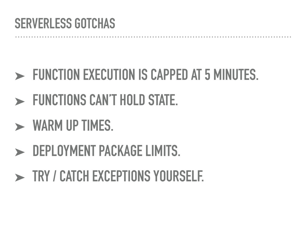SERVERLESS GOTCHAS ➤ FUNCTION EXECUTION IS CAPP...