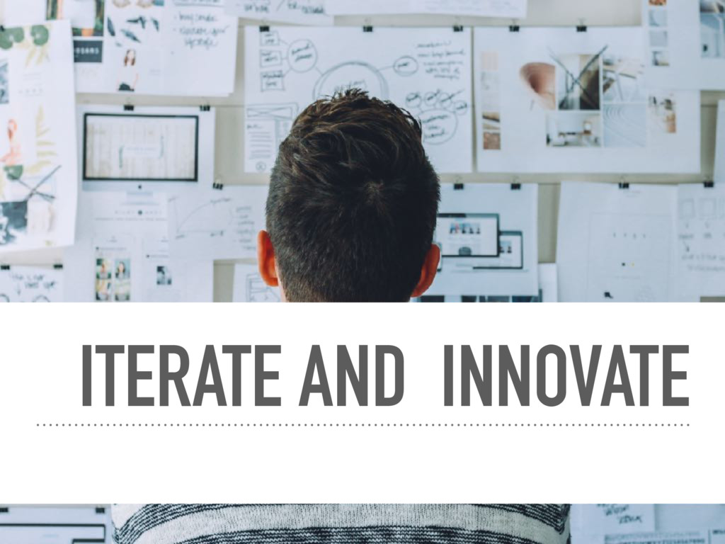 ITERATE AND INNOVATE