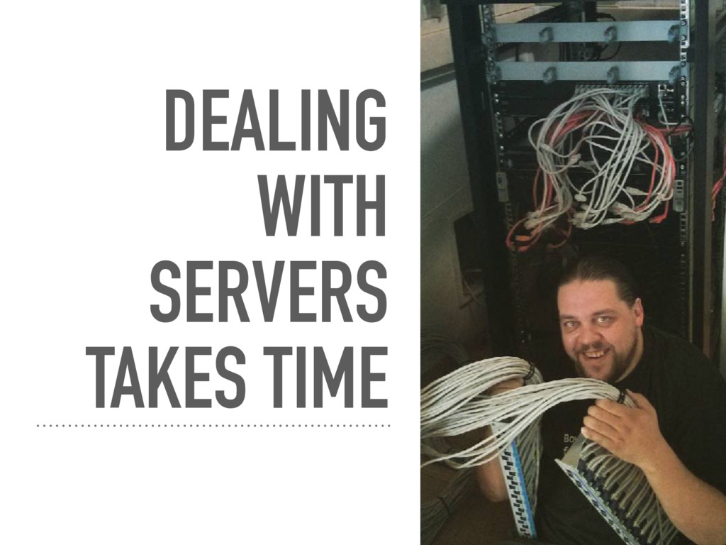DEALING WITH SERVERS TAKES TIME